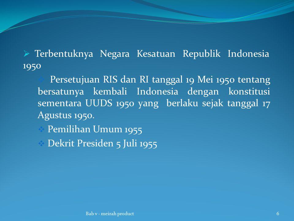  Terbentuknya Negara Kesatuan Republik Indonesia 1950  Persetujuan RIS dan RI tanggal 19 Mei 1950 tentang bersatunya kembali Indonesia dengan konsti