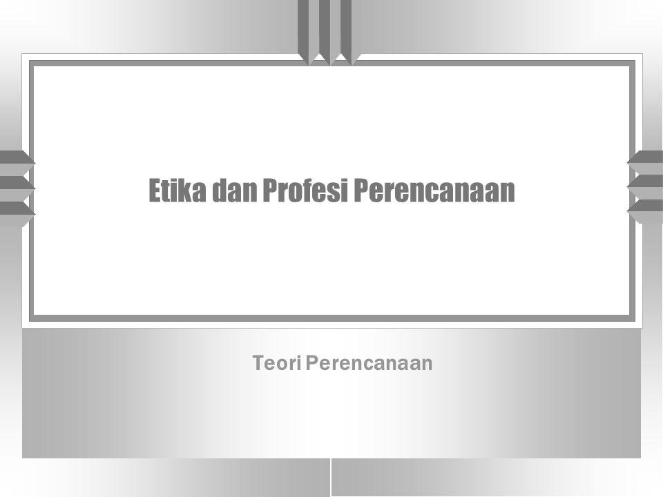 Etika dan Profesi Perencanaan Teori Perencanaan
