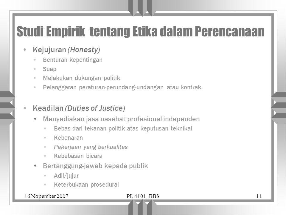 16 Nopember 2007PL 4101_BBS11 Studi Empirik tentang Etika dalam Perencanaan Kejujuran (Honesty) Benturan kepentingan Suap Melakukan dukungan politik P