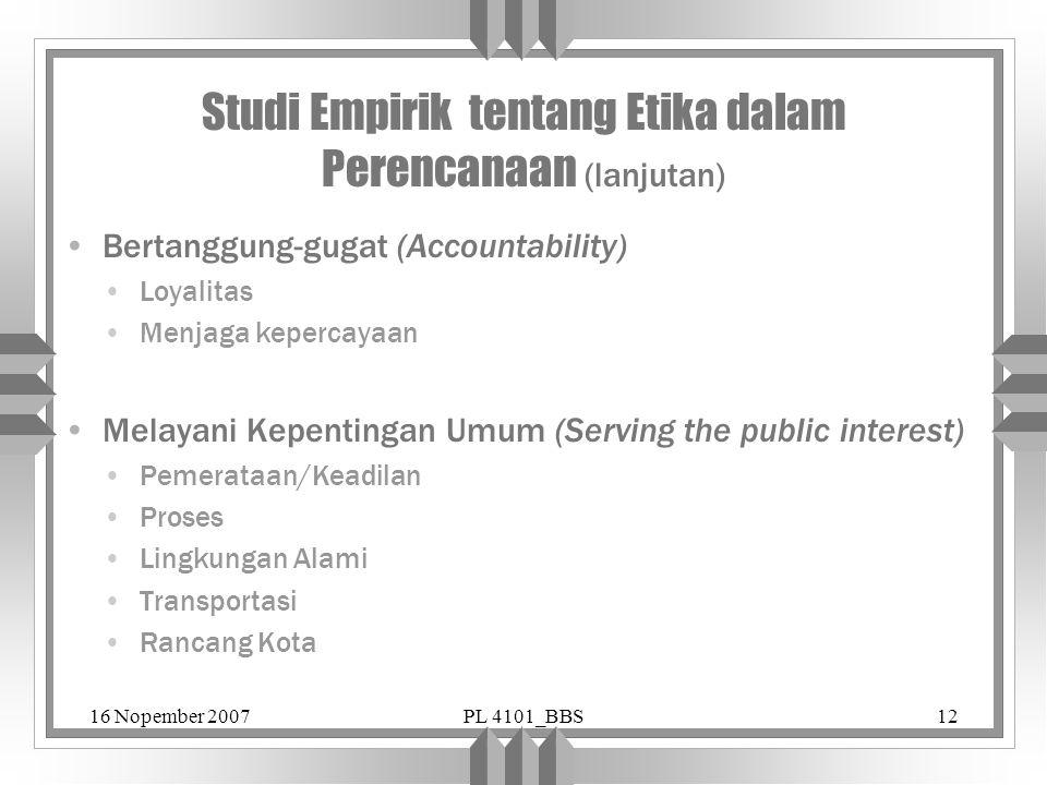 16 Nopember 2007PL 4101_BBS12 Studi Empirik tentang Etika dalam Perencanaan (lanjutan) Bertanggung-gugat (Accountability) Loyalitas Menjaga kepercayaa
