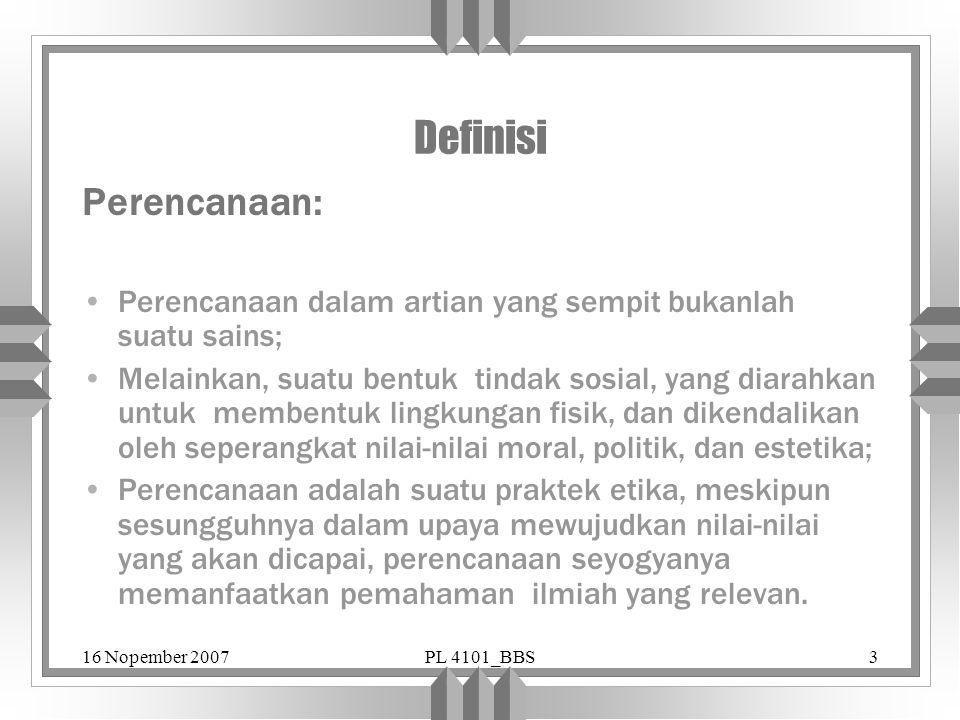 16 Nopember 2007PL 4101_BBS3 Definisi Perencanaan: Perencanaan dalam artian yang sempit bukanlah suatu sains; Melainkan, suatu bentuk tindak sosial, y