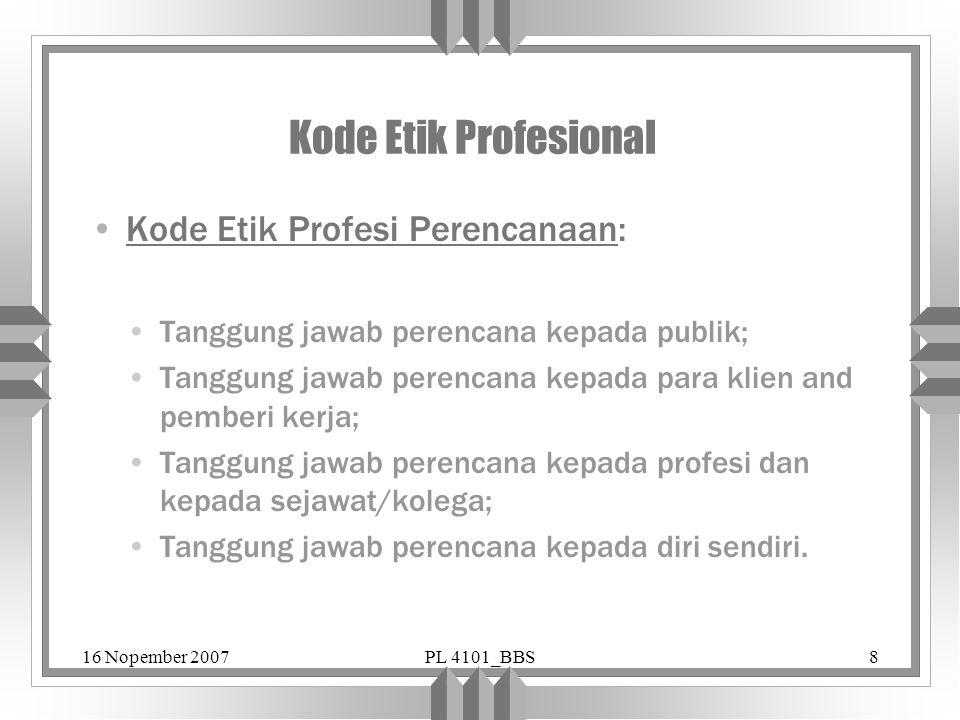 16 Nopember 2007PL 4101_BBS8 Kode Etik Profesional Kode Etik Profesi Perencanaan: Tanggung jawab perencana kepada publik; Tanggung jawab perencana kep