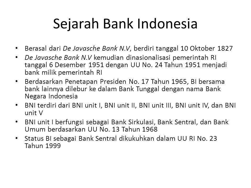 Sejarah Bank Indonesia Berasal dari De Javasche Bank N.V, berdiri tanggal 10 Oktober 1827 De Javasche Bank N.V kemudian dinasionalisasi pemerintah RI