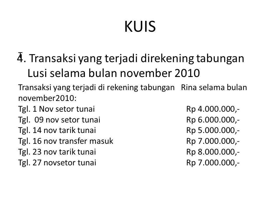 KUIS 4. Transaksi yang terjadi direkening tabungan Lusi selama bulan november 2010 T Transaksi yang terjadi di rekening tabungan Rina selama bulan nov