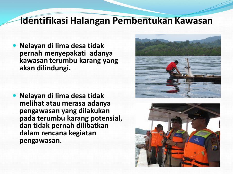 Identifikasi Halangan Pembentukan Kawasan Nelayan di lima desa tidak pernah menyepakati adanya kawasan terumbu karang yang akan dilindungi. Nelayan di
