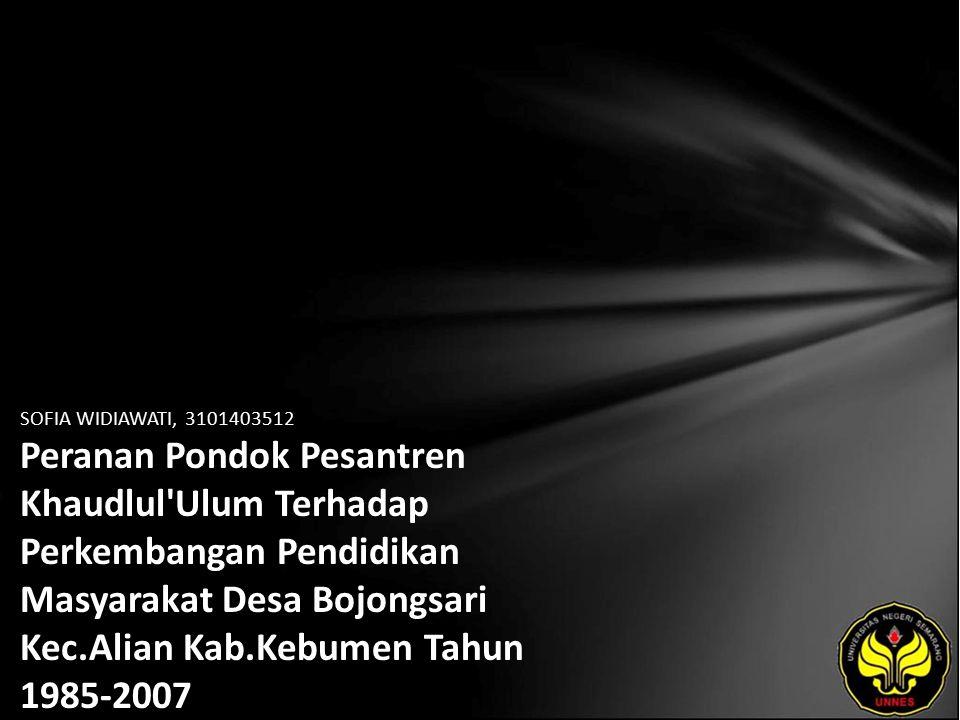 SOFIA WIDIAWATI, 3101403512 Peranan Pondok Pesantren Khaudlul'Ulum Terhadap Perkembangan Pendidikan Masyarakat Desa Bojongsari Kec.Alian Kab.Kebumen T