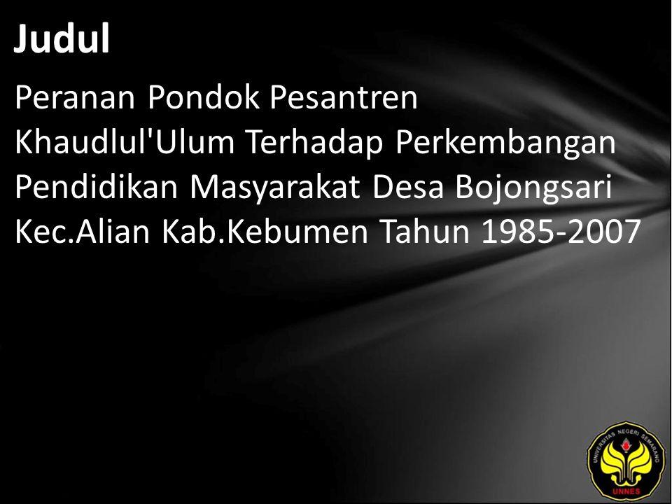 Judul Peranan Pondok Pesantren Khaudlul Ulum Terhadap Perkembangan Pendidikan Masyarakat Desa Bojongsari Kec.Alian Kab.Kebumen Tahun 1985-2007