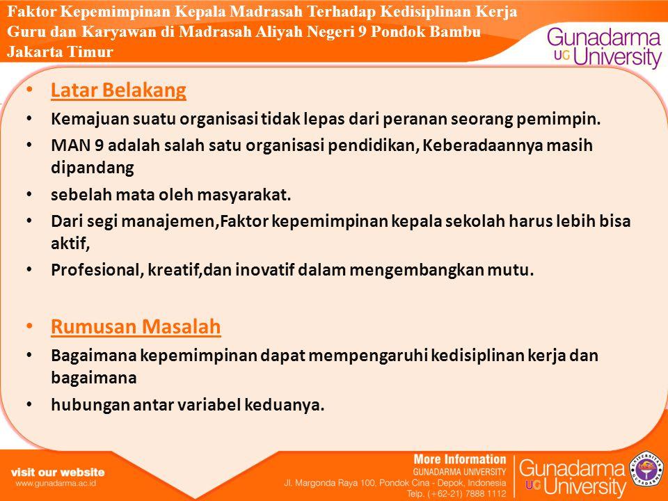 Faktor Kepemimpinan Kepala Madrasah Terhadap Kedisiplinan Kerja Guru dan Karyawan di Madrasah Aliyah Negeri 9 Pondok Bambu Jakarta Timur Latar Belakang Kemajuan suatu organisasi tidak lepas dari peranan seorang pemimpin.
