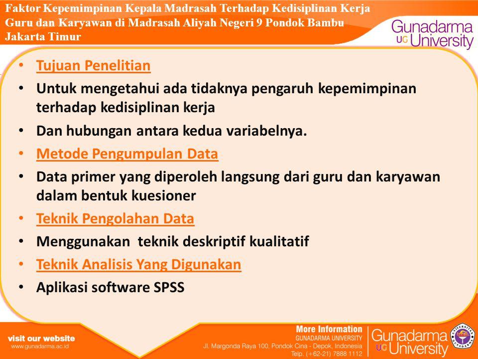 Faktor Kepemimpinan Kepala Madrasah Terhadap Kedisiplinan Kerja Guru dan Karyawan di Madrasah Aliyah Negeri 9 Pondok Bambu Jakarta Timur Tujuan Penelitian Untuk mengetahui ada tidaknya pengaruh kepemimpinan terhadap kedisiplinan kerja Dan hubungan antara kedua variabelnya.
