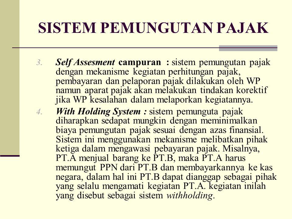 SISTEM PEMUNGUTAN PAJAK 3. Self Assesment campuran : sistem pemungutan pajak dengan mekanisme kegiatan perhitungan pajak, pembayaran dan pelaporan paj