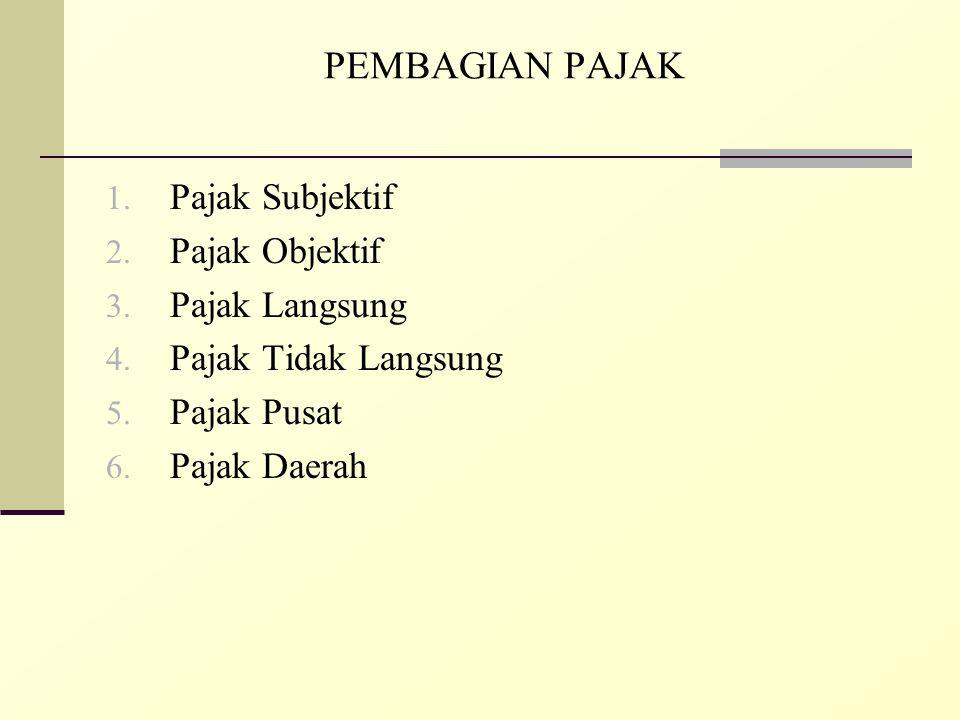 PEMBAGIAN PAJAK 1. Pajak Subjektif 2. Pajak Objektif 3. Pajak Langsung 4. Pajak Tidak Langsung 5. Pajak Pusat 6. Pajak Daerah