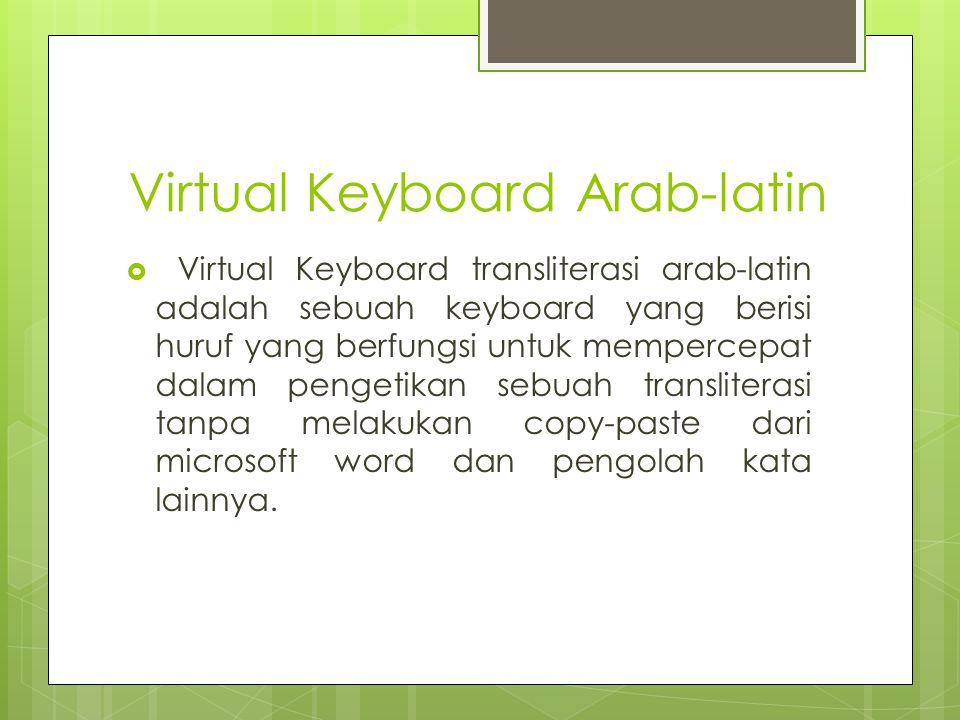 Virtual Keyboard Arab-latin  Virtual Keyboard transliterasi arab-latin adalah sebuah keyboard yang berisi huruf yang berfungsi untuk mempercepat dala