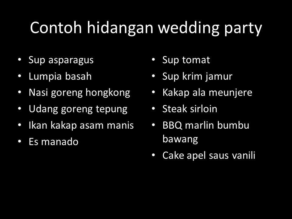 Contoh hidangan wedding party Sup asparagus Lumpia basah Nasi goreng hongkong Udang goreng tepung Ikan kakap asam manis Es manado Sup tomat Sup krim j