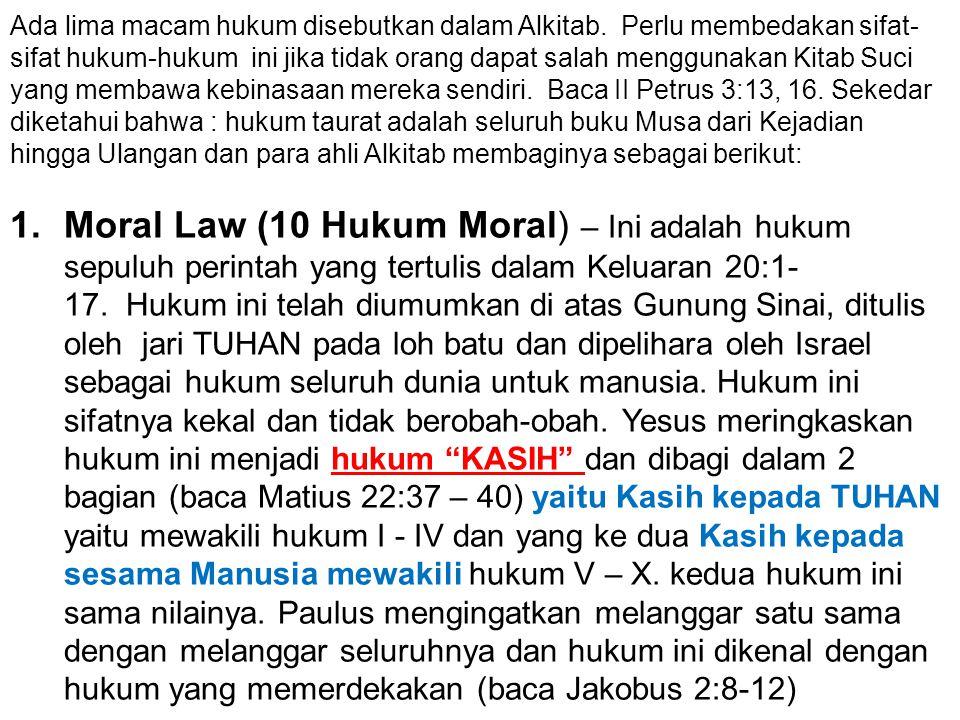 Ada lima macam hukum disebutkan dalam Alkitab. Perlu membedakan sifat- sifat hukum-hukum ini jika tidak orang dapat salah menggunakan Kitab Suci yang