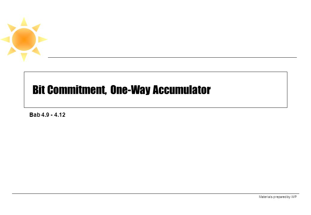 Materials prepared by WP Bit Commitment, One-Way Accumulator Bab 4.9 - 4.12