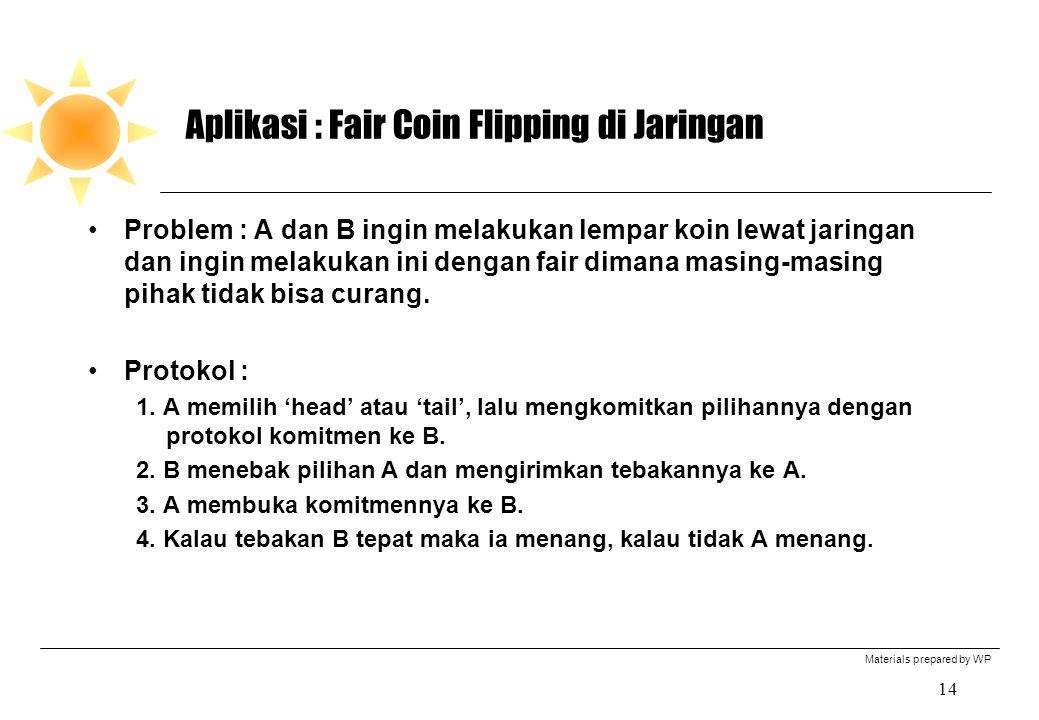 Materials prepared by WP 14 Aplikasi : Fair Coin Flipping di Jaringan Problem : A dan B ingin melakukan lempar koin lewat jaringan dan ingin melakukan ini dengan fair dimana masing-masing pihak tidak bisa curang.