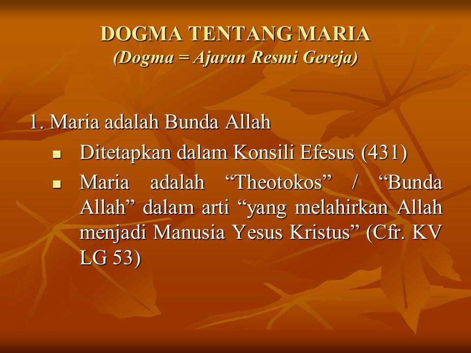 """DOGMA TENTANG MARIA (Dogma = Ajaran Resmi Gereja) 1. Maria adalah Bunda Allah Ditetapkan dalam Konsili Efesus (431) Maria adalah """"Theotokos"""" / """"Bunda"""