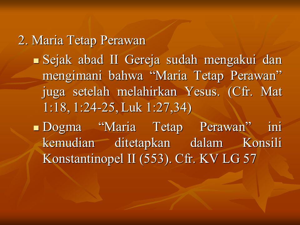 """2. Maria Tetap Perawan Sejak abad II Gereja sudah mengakui dan mengimani bahwa """"Maria Tetap Perawan"""" juga setelah melahirkan Yesus. (Cfr. Mat 1:18, 1:"""