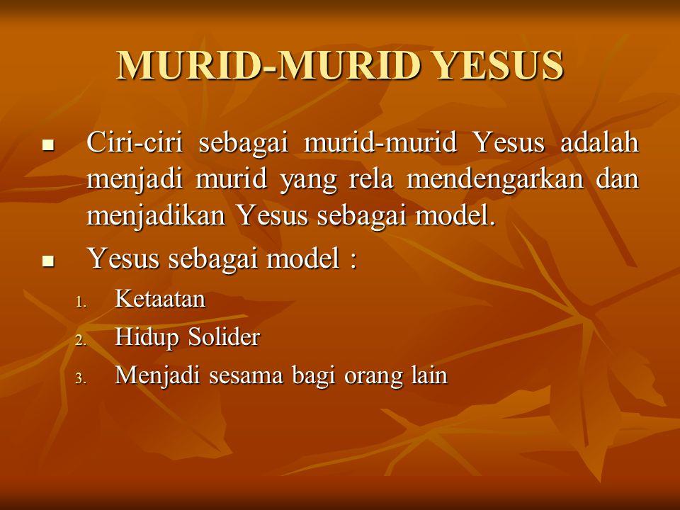 MURID-MURID YESUS Ciri-ciri sebagai murid-murid Yesus adalah menjadi murid yang rela mendengarkan dan menjadikan Yesus sebagai model. Yesus sebagai mo