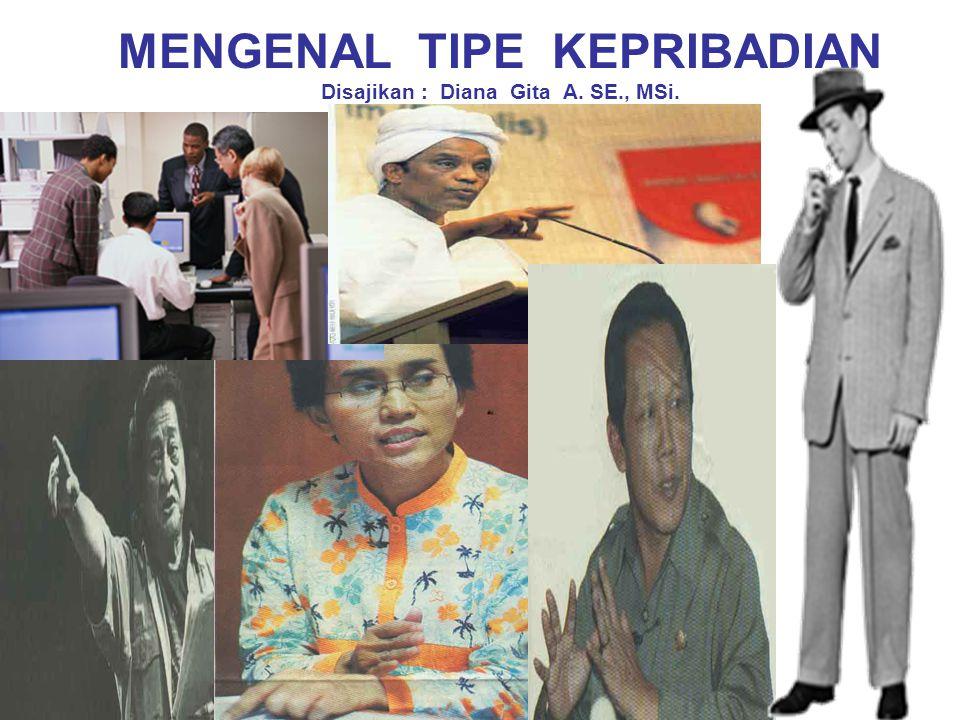 MENGENAL TIPE KEPRIBADIAN Disajikan : Diana Gita A. SE., MSi.