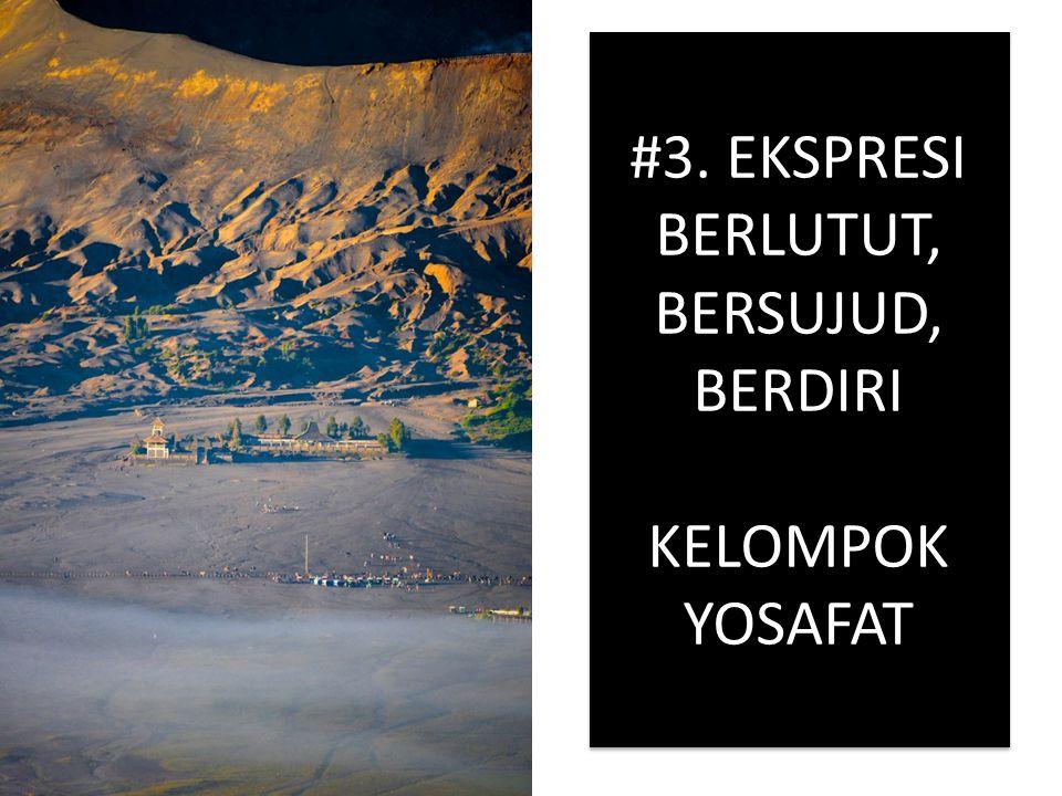 #3. EKSPRESI BERLUTUT, BERSUJUD, BERDIRI KELOMPOK YOSAFAT