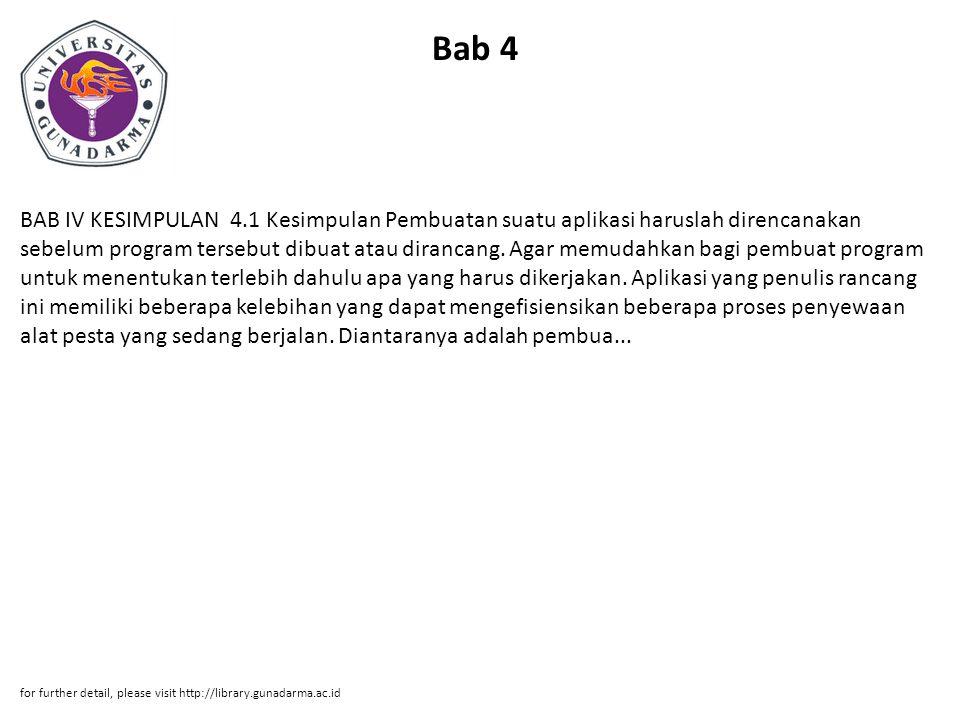 Bab 4 BAB IV KESIMPULAN 4.1 Kesimpulan Pembuatan suatu aplikasi haruslah direncanakan sebelum program tersebut dibuat atau dirancang. Agar memudahkan