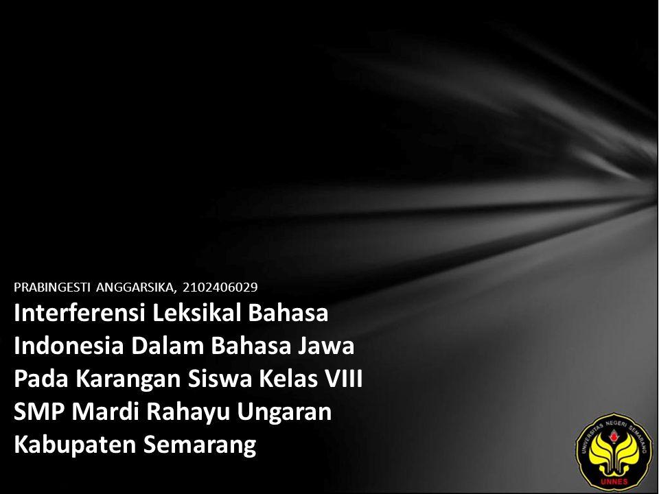 PRABINGESTI ANGGARSIKA, 2102406029 Interferensi Leksikal Bahasa Indonesia Dalam Bahasa Jawa Pada Karangan Siswa Kelas VIII SMP Mardi Rahayu Ungaran Kabupaten Semarang