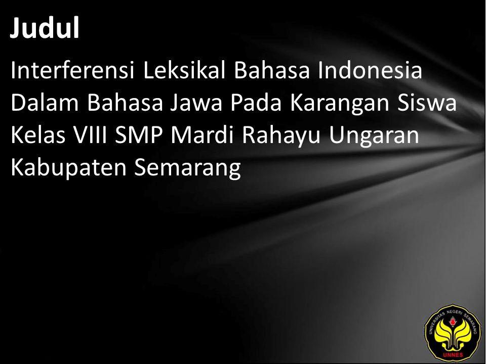 Judul Interferensi Leksikal Bahasa Indonesia Dalam Bahasa Jawa Pada Karangan Siswa Kelas VIII SMP Mardi Rahayu Ungaran Kabupaten Semarang