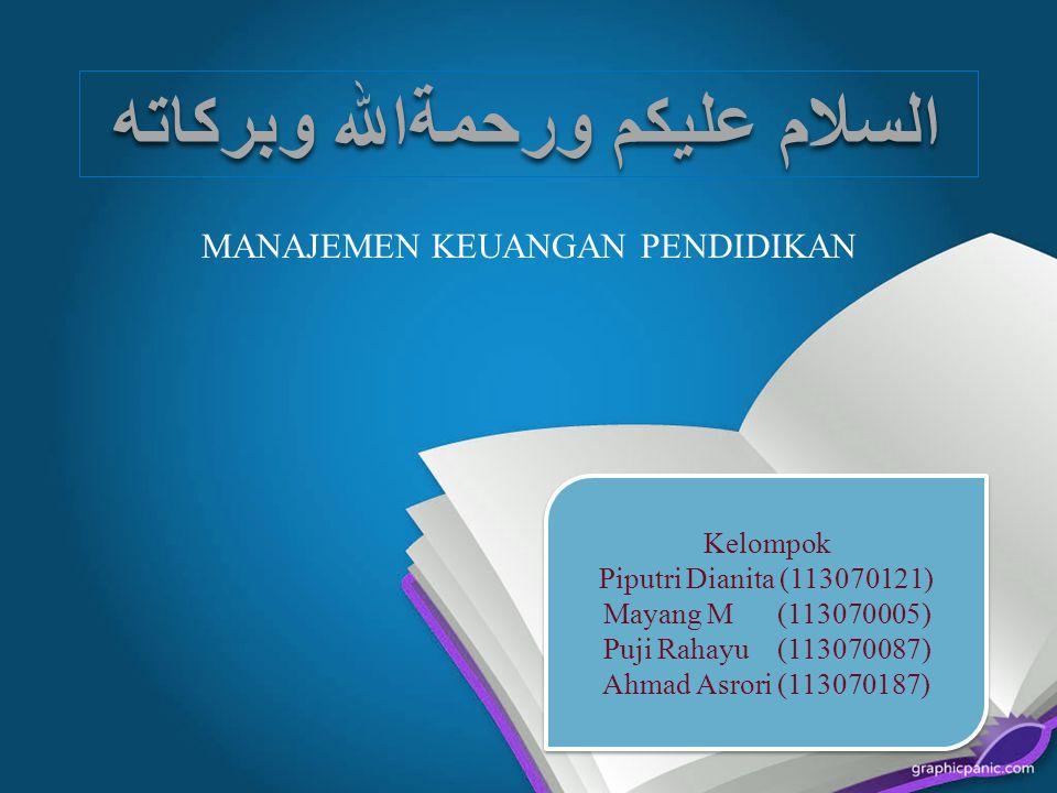 السلام عليكم ورحمةالله وبركاته MANAJEMEN KEUANGAN PENDIDIKAN Kelompok Piputri Dianita (113070121) Mayang M (113070005) Puji Rahayu (113070087) Ahmad A