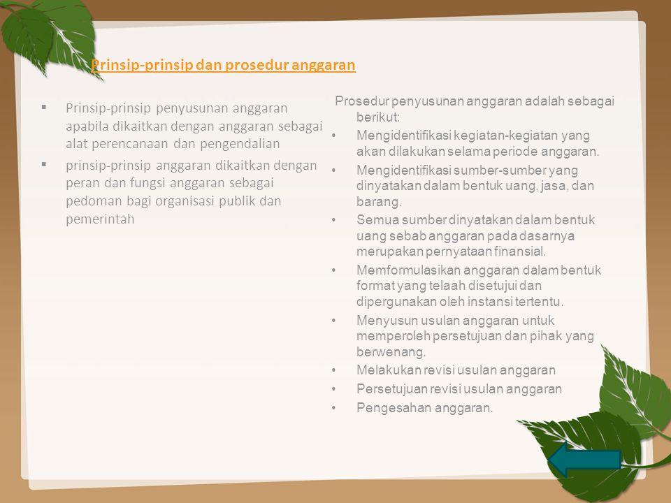 Prinsip-prinsip dan prosedur anggaran  Prinsip-prinsip penyusunan anggaran apabila dikaitkan dengan anggaran sebagai alat perencanaan dan pengendalian  prinsip-prinsip anggaran dikaitkan dengan peran dan fungsi anggaran sebagai pedoman bagi organisasi publik dan pemerintah Prosedur penyusunan anggaran adalah sebagai berikut: Mengidentifikasi kegiatan-kegiatan yang akan dilakukan selama periode anggaran.