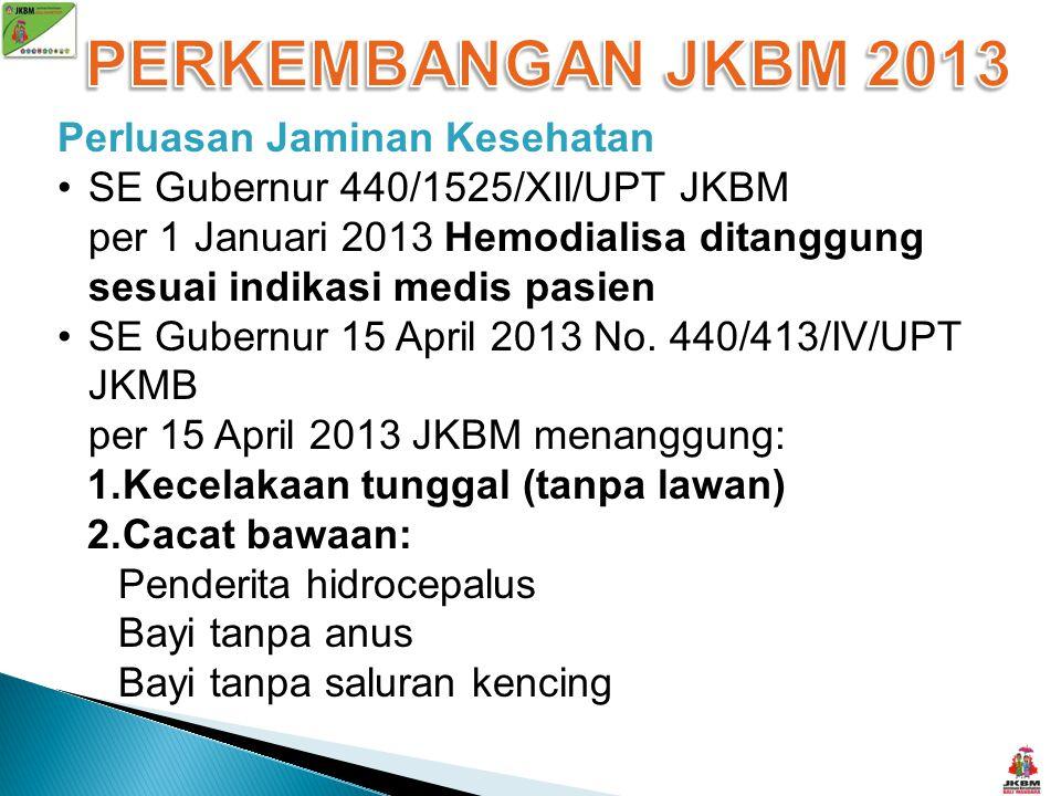 Perluasan Jaminan Kesehatan SE Gubernur 440/1525/XII/UPT JKBM per 1 Januari 2013 Hemodialisa ditanggung sesuai indikasi medis pasien SE Gubernur 15 Ap
