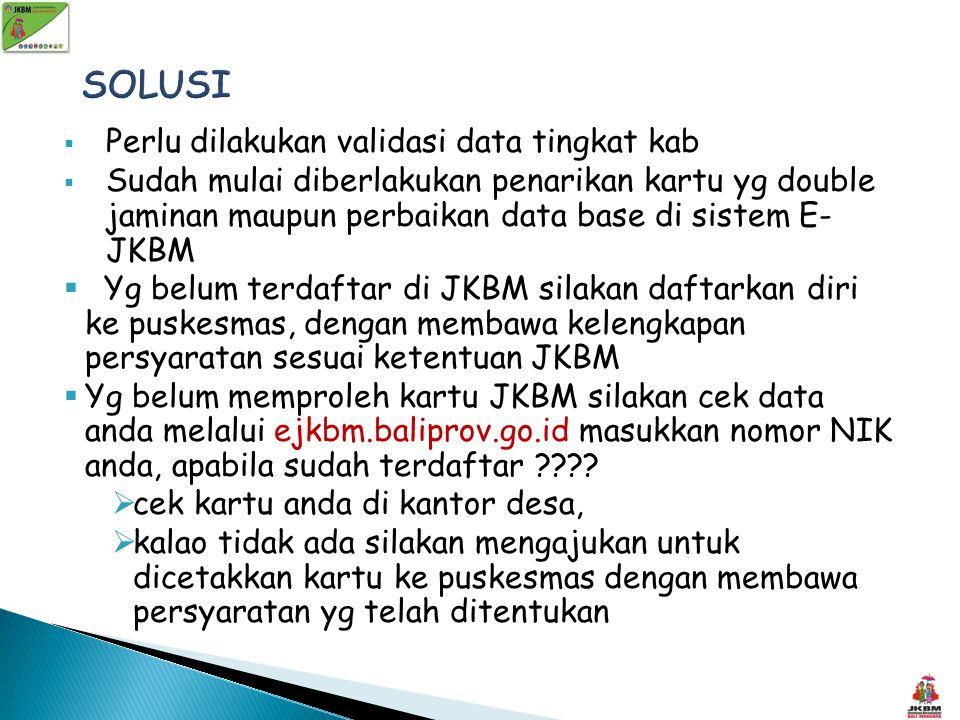  Perlu dilakukan validasi data tingkat kab  Sudah mulai diberlakukan penarikan kartu yg double jaminan maupun perbaikan data base di sistem E- JKBM