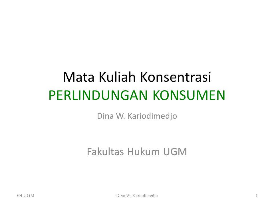 Mata Kuliah Konsentrasi PERLINDUNGAN KONSUMEN Dina W. Kariodimedjo Fakultas Hukum UGM FH UGMDina W. Kariodimedjo1