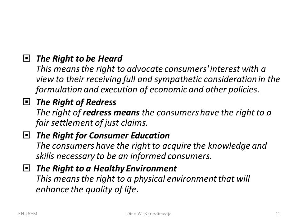  The Right to be Heard This means the right to advocate consumers' interest with a view to their receiving full and sympathetic consideration in the