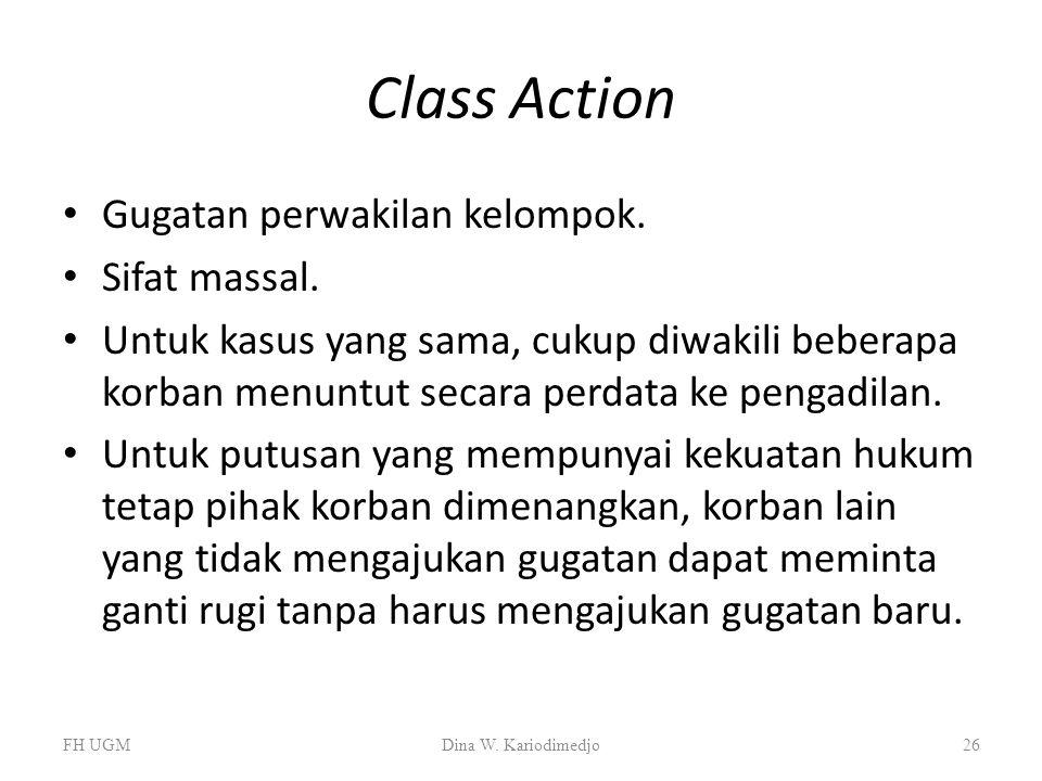 Class Action Gugatan perwakilan kelompok. Sifat massal. Untuk kasus yang sama, cukup diwakili beberapa korban menuntut secara perdata ke pengadilan. U