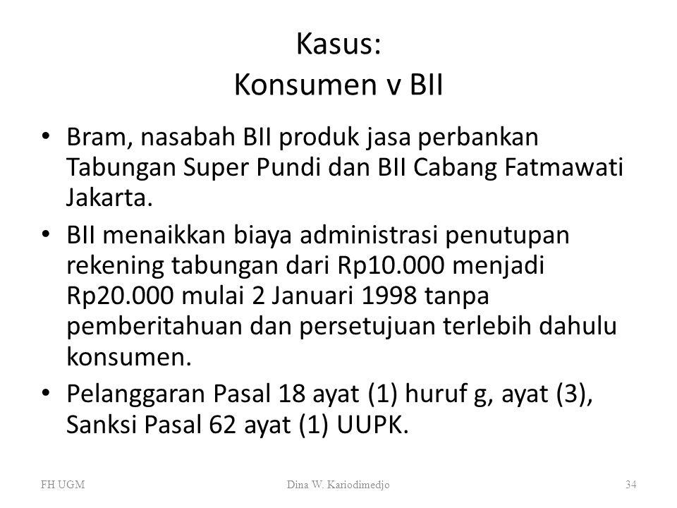 Kasus: Konsumen v BII Bram, nasabah BII produk jasa perbankan Tabungan Super Pundi dan BII Cabang Fatmawati Jakarta. BII menaikkan biaya administrasi