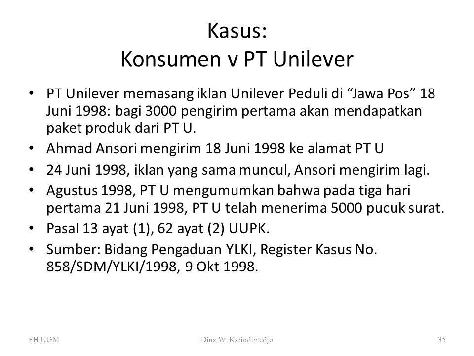 """Kasus: Konsumen v PT Unilever PT Unilever memasang iklan Unilever Peduli di """"Jawa Pos"""" 18 Juni 1998: bagi 3000 pengirim pertama akan mendapatkan paket"""