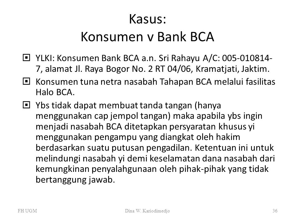 Kasus: Konsumen v Bank BCA  YLKI: Konsumen Bank BCA a.n. Sri Rahayu A/C: 005-010814- 7, alamat Jl. Raya Bogor No. 2 RT 04/06, Kramatjati, Jaktim.  K