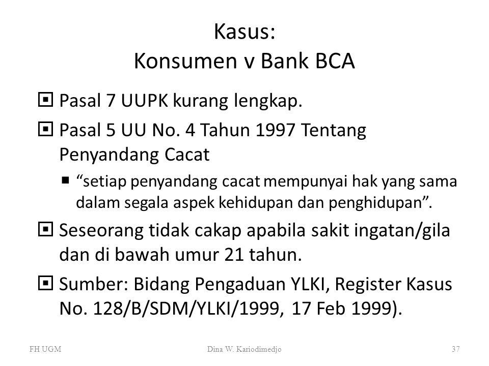 """Kasus: Konsumen v Bank BCA  Pasal 7 UUPK kurang lengkap.  Pasal 5 UU No. 4 Tahun 1997 Tentang Penyandang Cacat  """"setiap penyandang cacat mempunyai"""