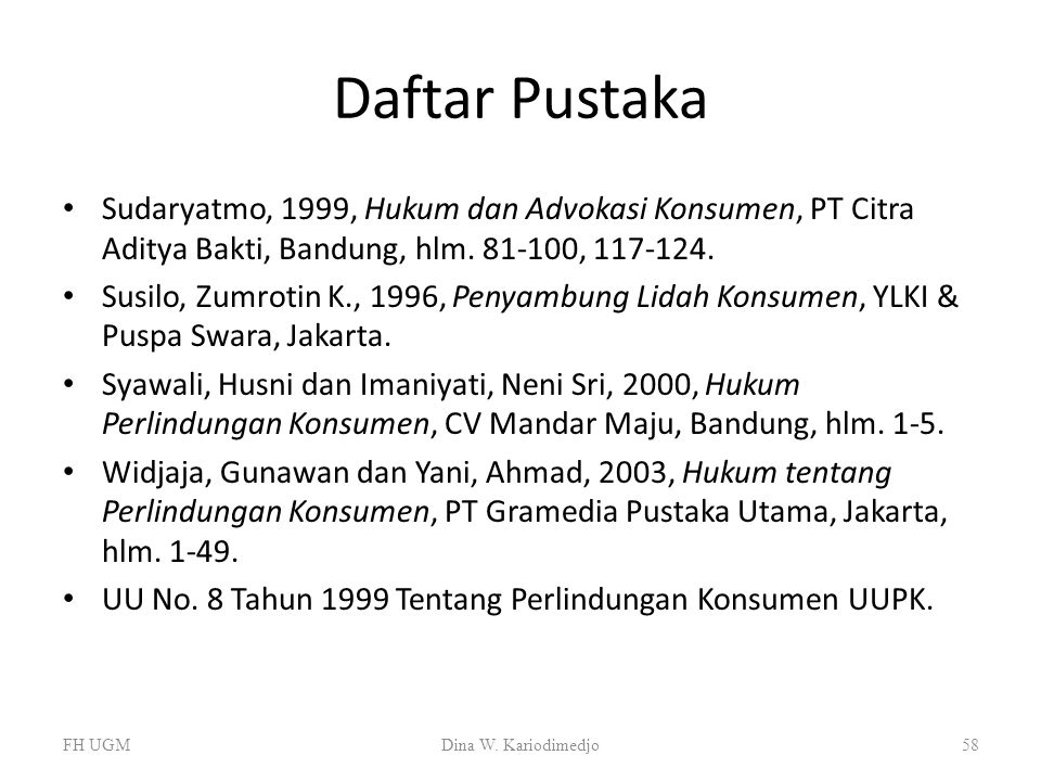 Daftar Pustaka Sudaryatmo, 1999, Hukum dan Advokasi Konsumen, PT Citra Aditya Bakti, Bandung, hlm. 81-100, 117-124. Susilo, Zumrotin K., 1996, Penyamb