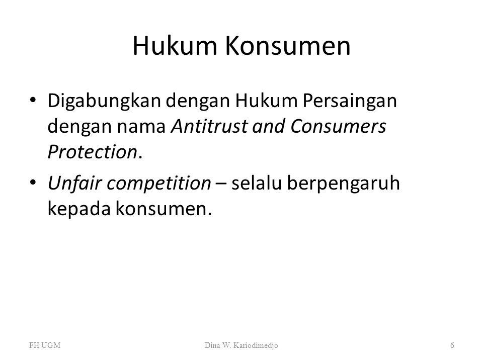 Hukum Konsumen Digabungkan dengan Hukum Persaingan dengan nama Antitrust and Consumers Protection. Unfair competition – selalu berpengaruh kepada kons