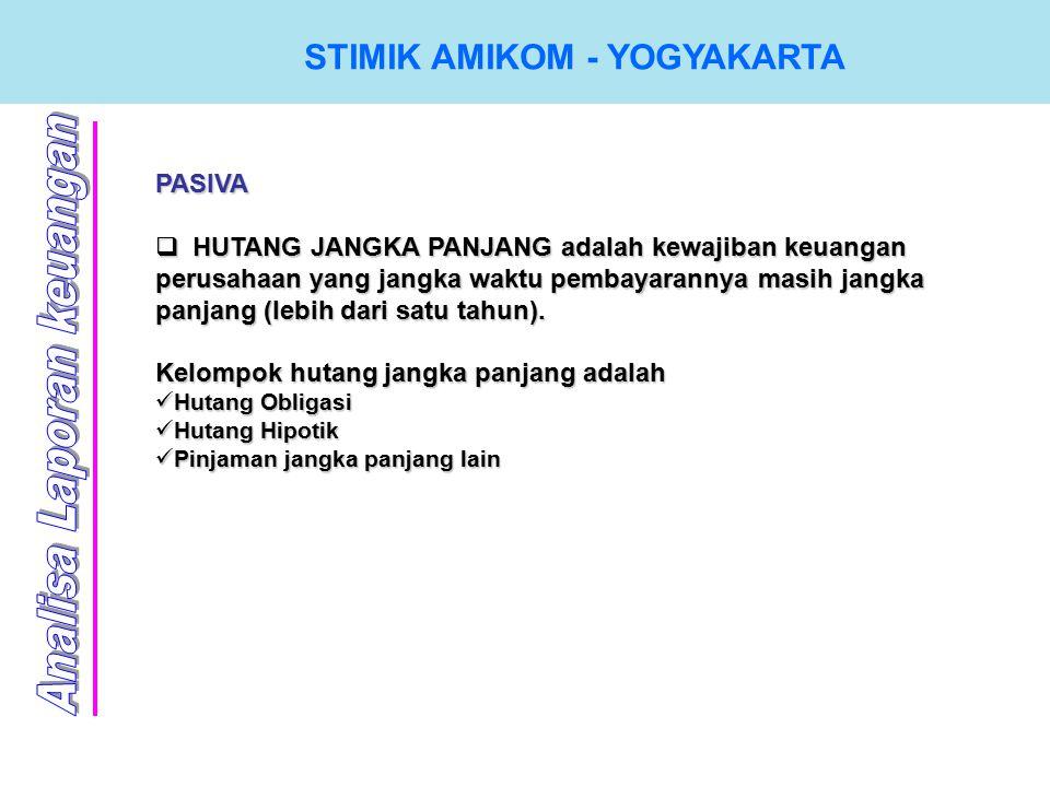 STIMIK AMIKOM - YOGYAKARTA PASIVA  H UTANG JANGKA PANJANG adalah kewajiban keuangan perusahaan yang jangka waktu pembayarannya masih jangka panjang (lebih dari satu tahun).