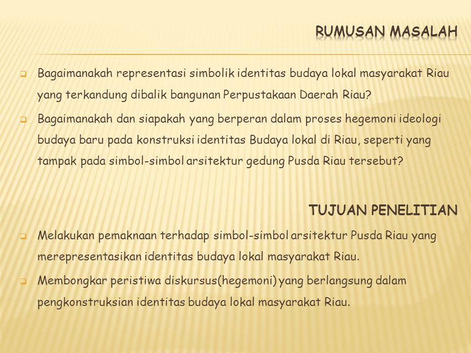  Bagaimanakah representasi simbolik identitas budaya lokal masyarakat Riau yang terkandung dibalik bangunan Perpustakaan Daerah Riau?  Bagaimanakah
