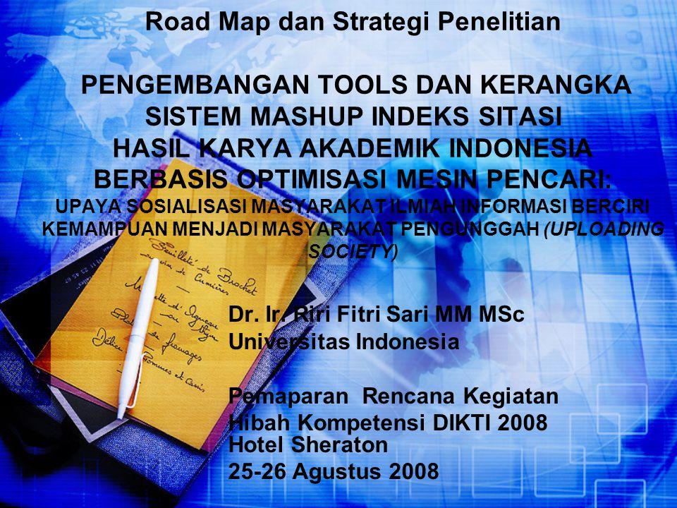 Road Map dan Strategi Penelitian PENGEMBANGAN TOOLS DAN KERANGKA SISTEM MASHUP INDEKS SITASI HASIL KARYA AKADEMIK INDONESIA BERBASIS OPTIMISASI MESIN
