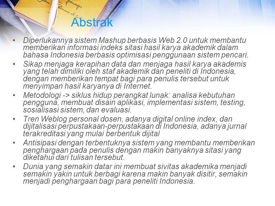 Abstrak Diperlukannya sistem Mashup berbasis Web 2.0 untuk membantu memberikan informasi indeks sitasi hasil karya akademik dalam bahasa Indonesia ber