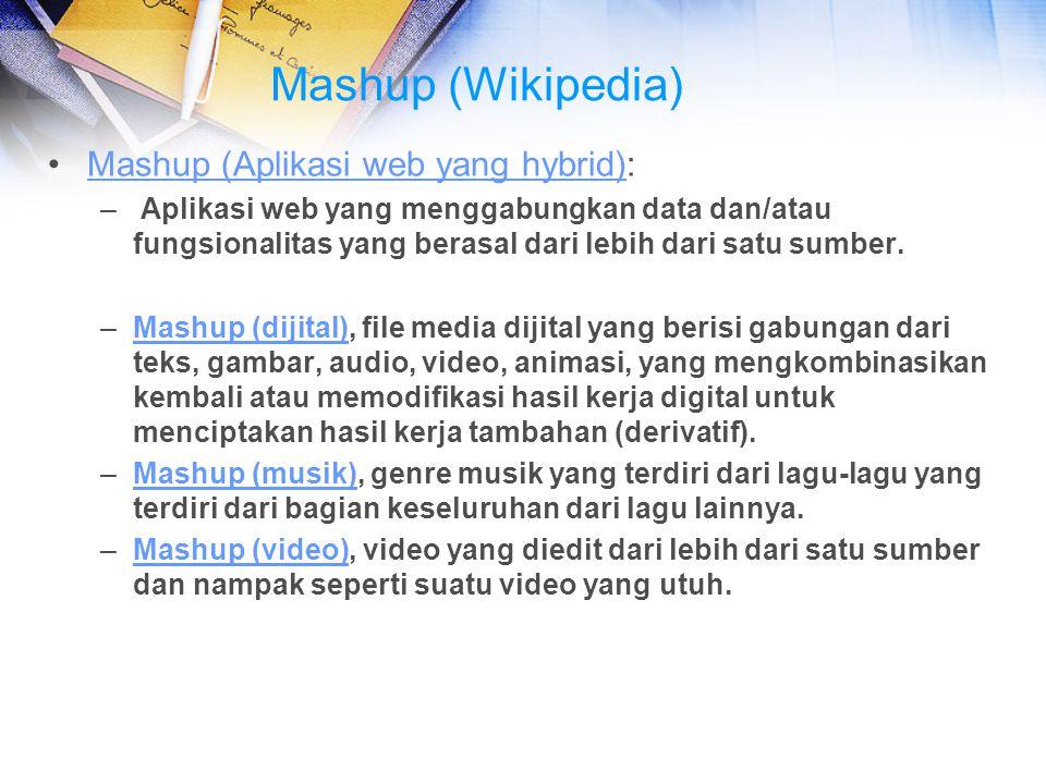 Mashup (Wikipedia) Mashup (Aplikasi web yang hybrid):Mashup (Aplikasi web yang hybrid) – Aplikasi web yang menggabungkan data dan/atau fungsionalitas