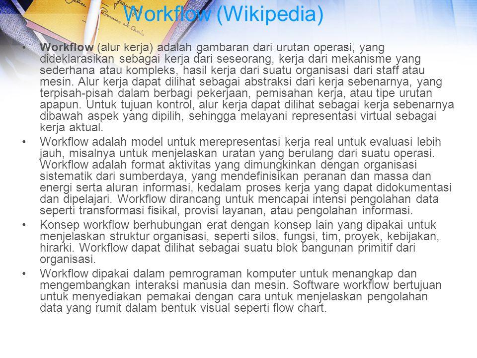 Workflow (Wikipedia) Workflow (alur kerja) adalah gambaran dari urutan operasi, yang dideklarasikan sebagai kerja dari seseorang, kerja dari mekanisme