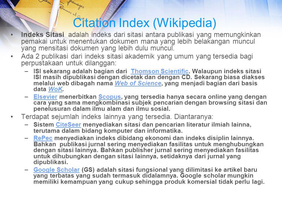 Citation Index (Wikipedia) Indeks Sitasi adalah indeks dari sitasi antara publikasi yang memungkinkan pemakai untuk menentukan dokumen mana yang lebih