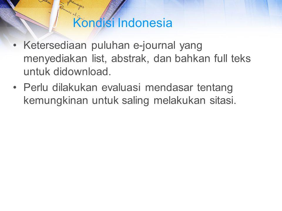 Kondisi Indonesia Ketersediaan puluhan e-journal yang menyediakan list, abstrak, dan bahkan full teks untuk didownload. Perlu dilakukan evaluasi menda
