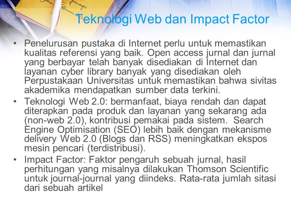 Teknologi Web dan Impact Factor Penelurusan pustaka di Internet perlu untuk memastikan kualitas referensi yang baik. Open access jurnal dan jurnal yan